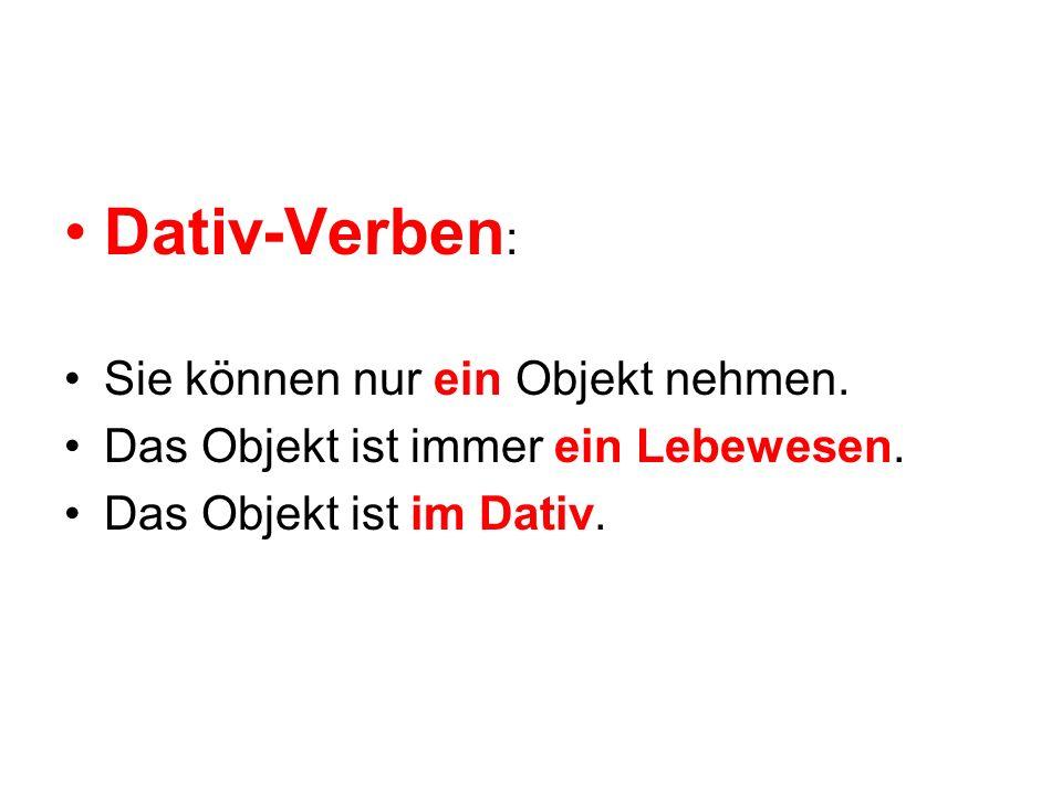 Dativ-Verben: Sie können nur ein Objekt nehmen.