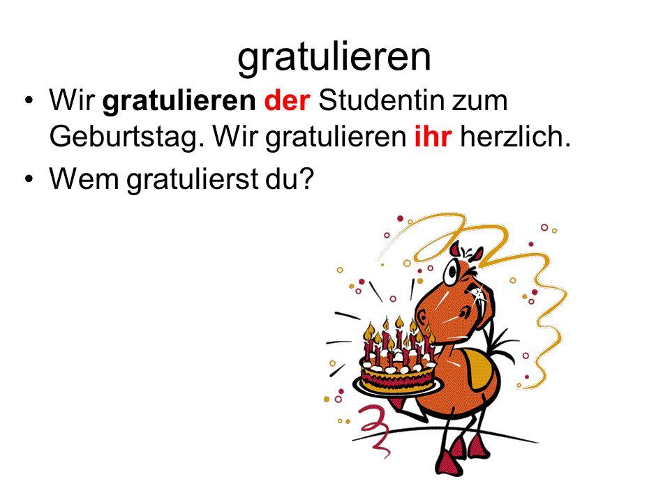 gratulieren Wir gratulieren der Studentin zum Geburtstag.