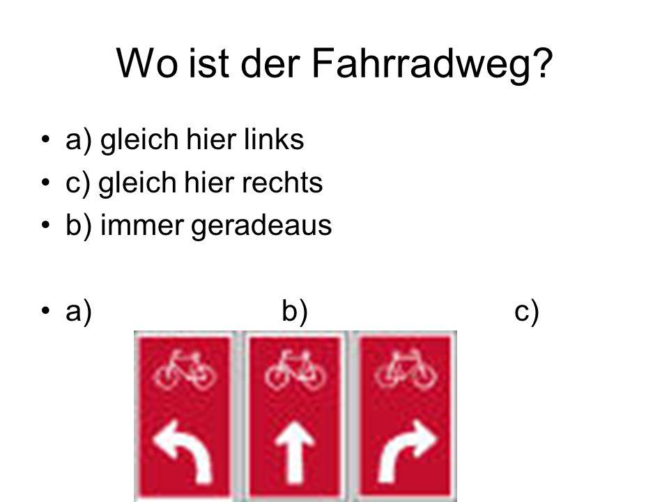 Wo ist der Fahrradweg a) gleich hier links c) gleich hier rechts