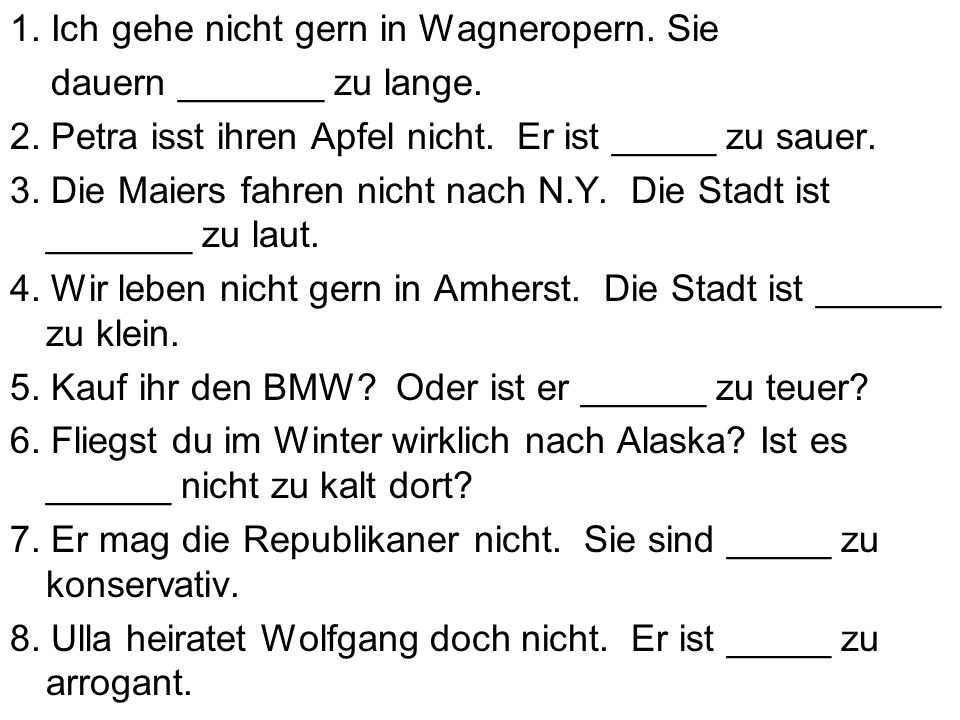 1. Ich gehe nicht gern in Wagneropern. Sie