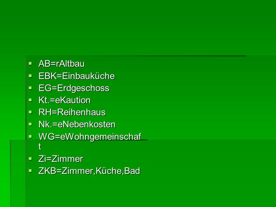 AB=rAltbau EBK=Einbauküche. EG=Erdgeschoss. Kt.=eKaution. RH=Reihenhaus. Nk.=eNebenkosten. WG=eWohngemeinschaft.