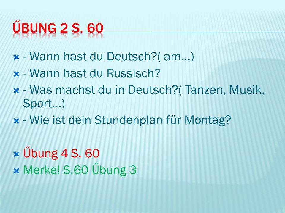 Űbung 2 S. 60 - Wann hast du Deutsch ( am…) - Wann hast du Russisch