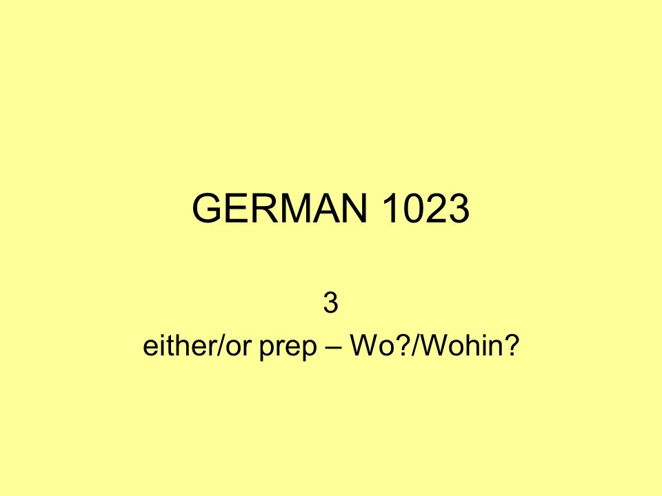 3 either/or prep – Wo /Wohin