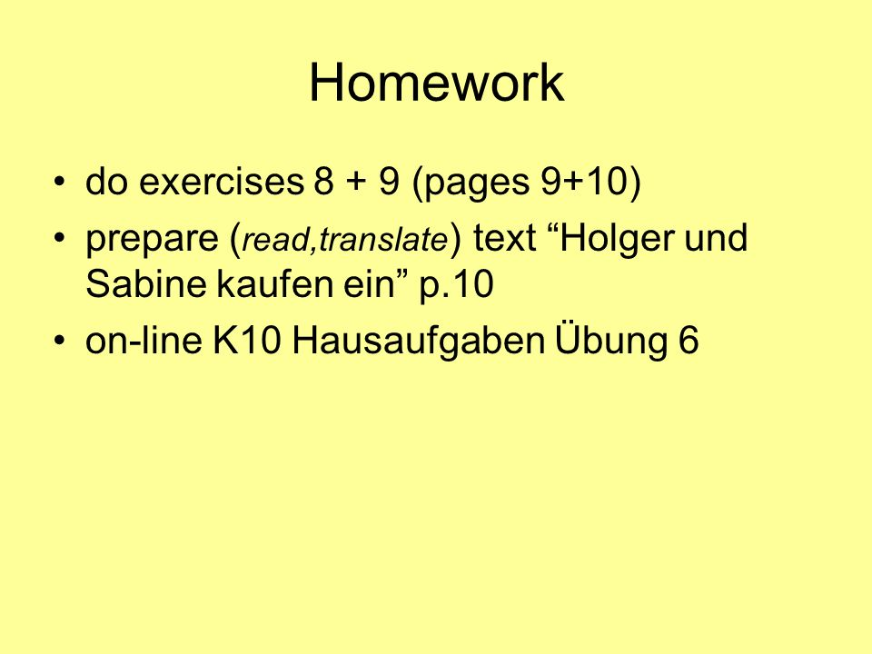 Homework do exercises 8 + 9 (pages 9+10)