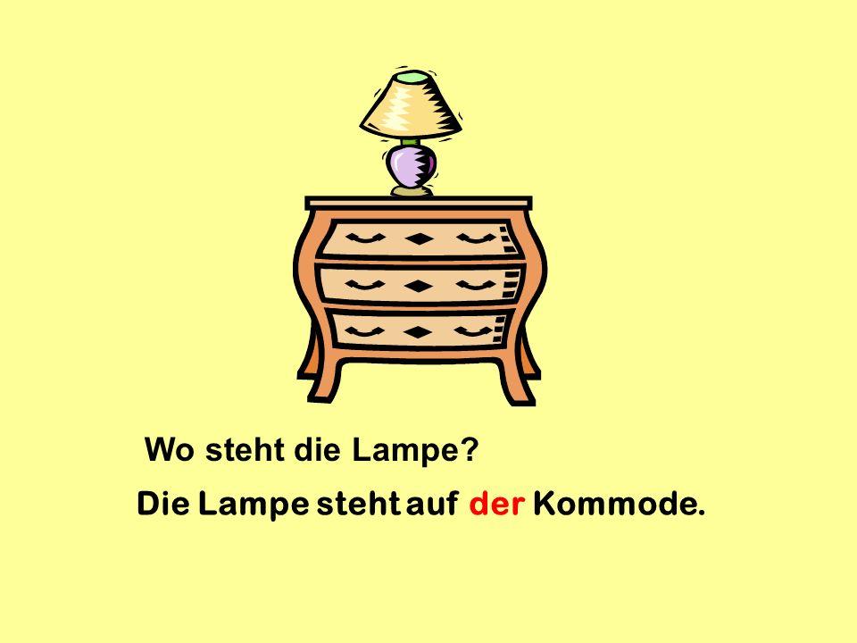 Wo steht die Lampe Die Lampe steht auf der Kommode.