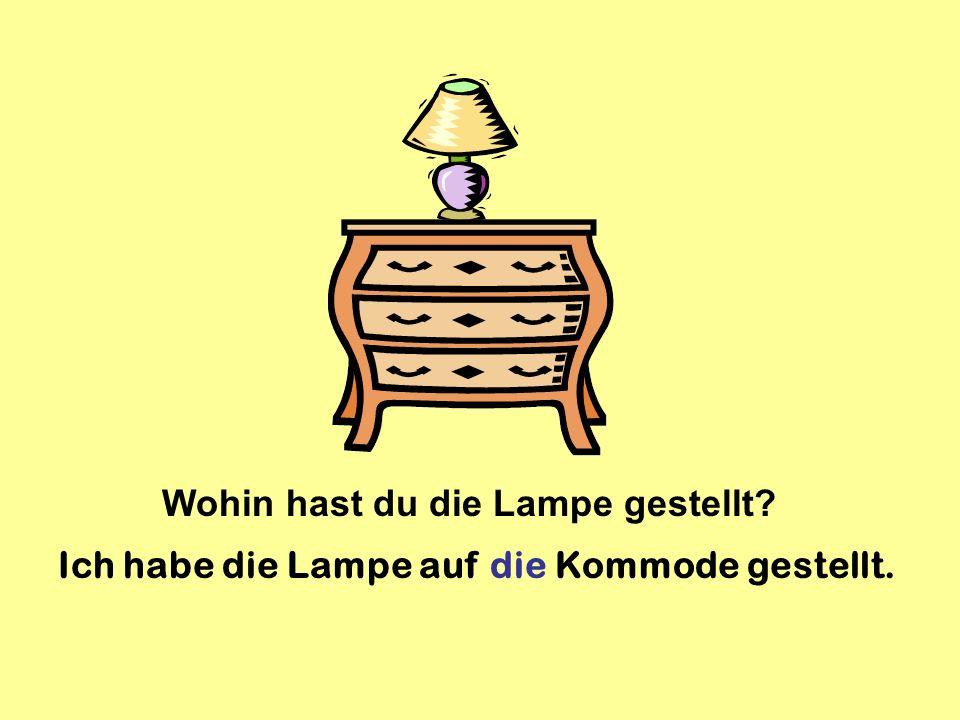 Wohin hast du die Lampe gestellt