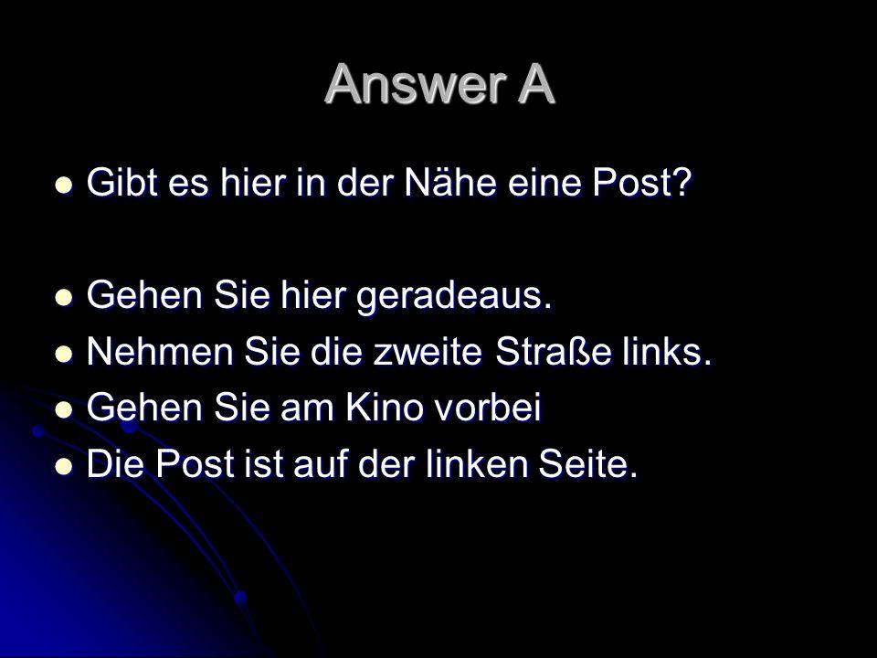 Answer A Gibt es hier in der Nähe eine Post Gehen Sie hier geradeaus.