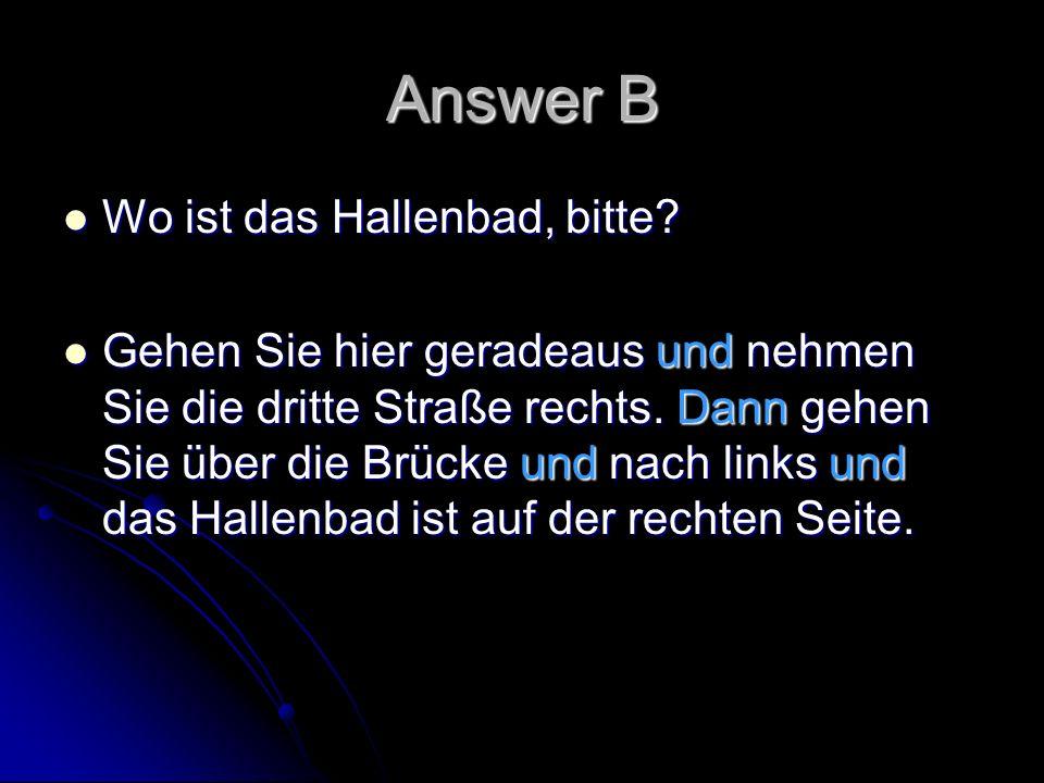 Answer B Wo ist das Hallenbad, bitte