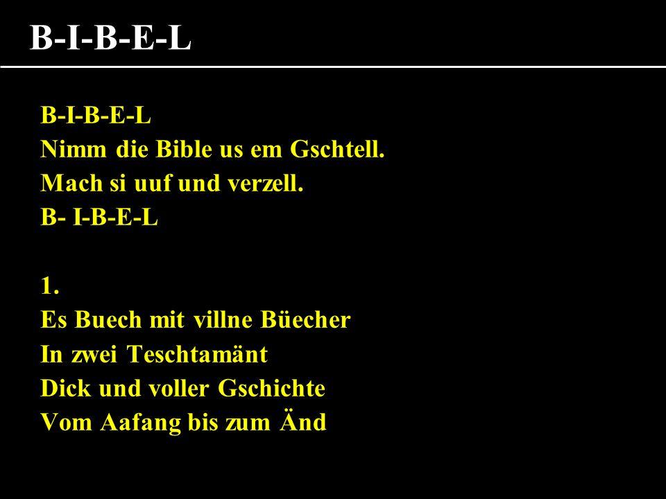 B-I-B-E-L B-I-B-E-L Nimm die Bible us em Gschtell.