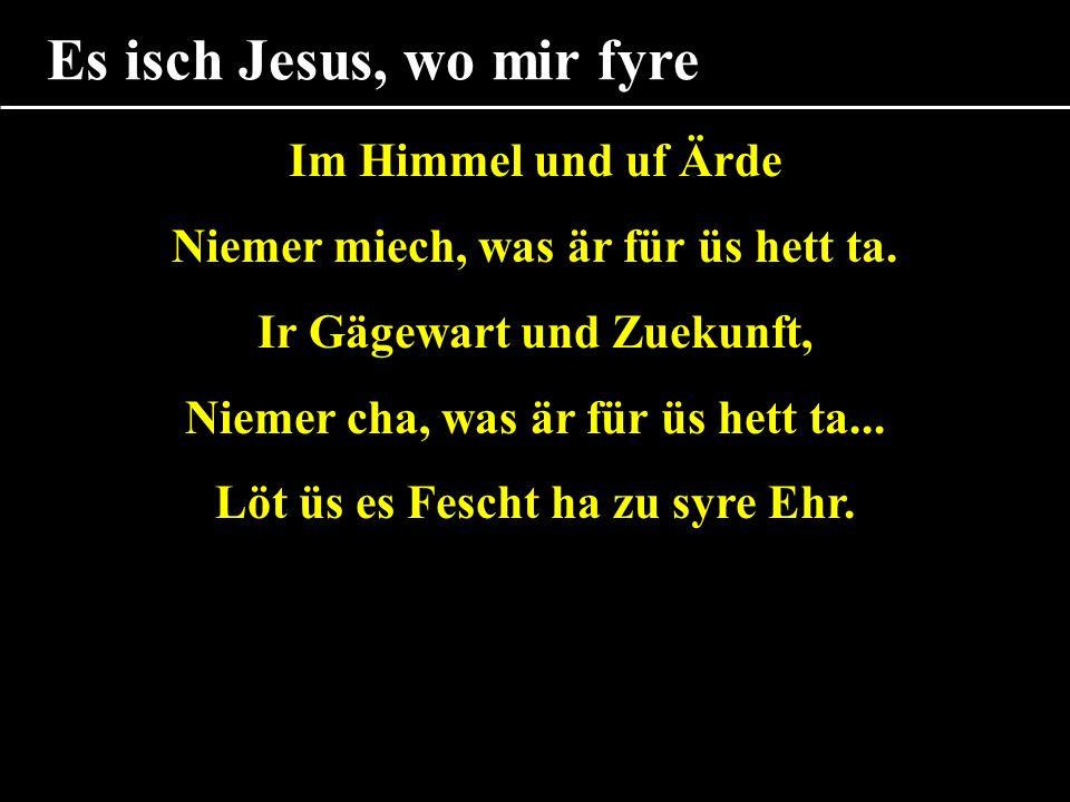 Es isch Jesus, wo mir fyre