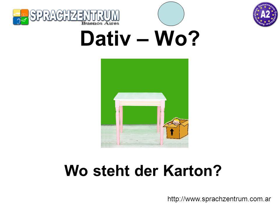 Dativ – Wo Wo steht der Karton http://www.sprachzentrum.com.ar