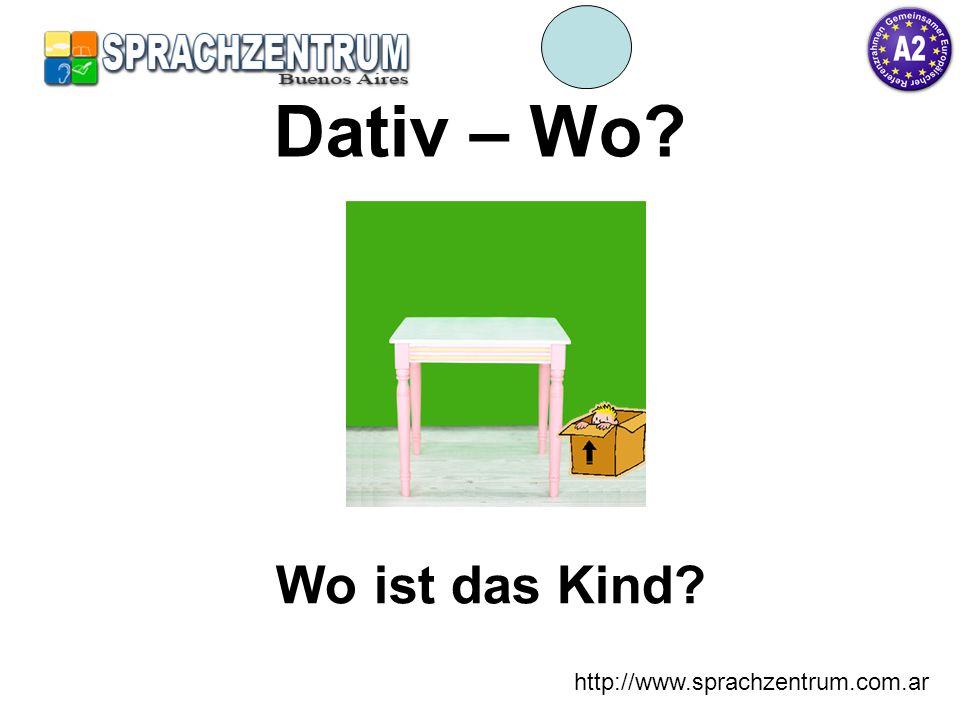 Dativ – Wo Wo ist das Kind http://www.sprachzentrum.com.ar