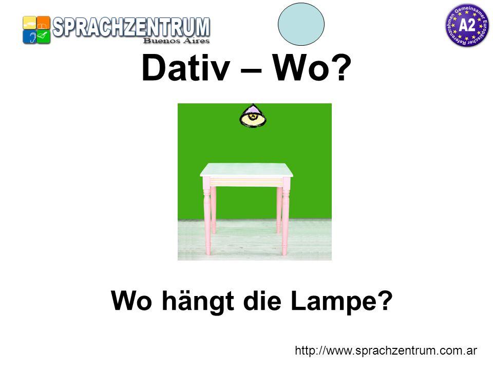 Dativ – Wo Wo hängt die Lampe http://www.sprachzentrum.com.ar