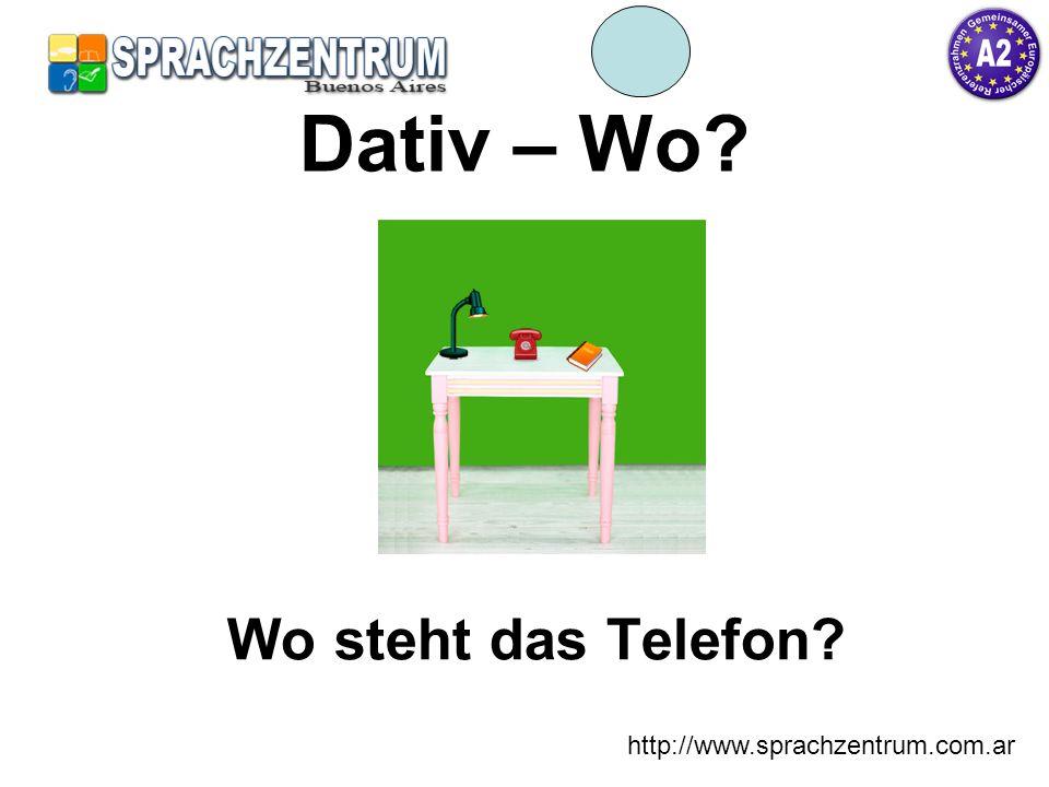 Dativ – Wo Wo steht das Telefon http://www.sprachzentrum.com.ar