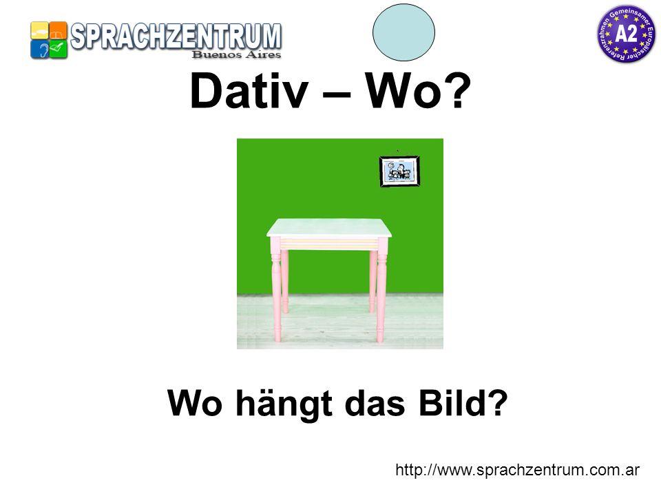 Dativ – Wo Wo hängt das Bild http://www.sprachzentrum.com.ar