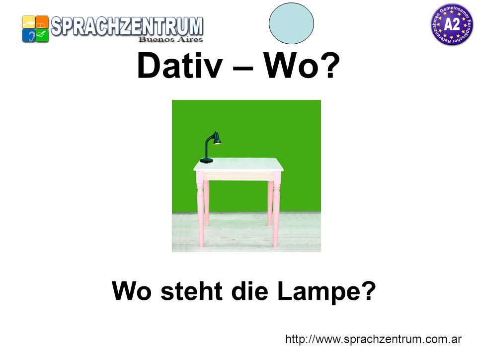 Dativ – Wo Wo steht die Lampe http://www.sprachzentrum.com.ar