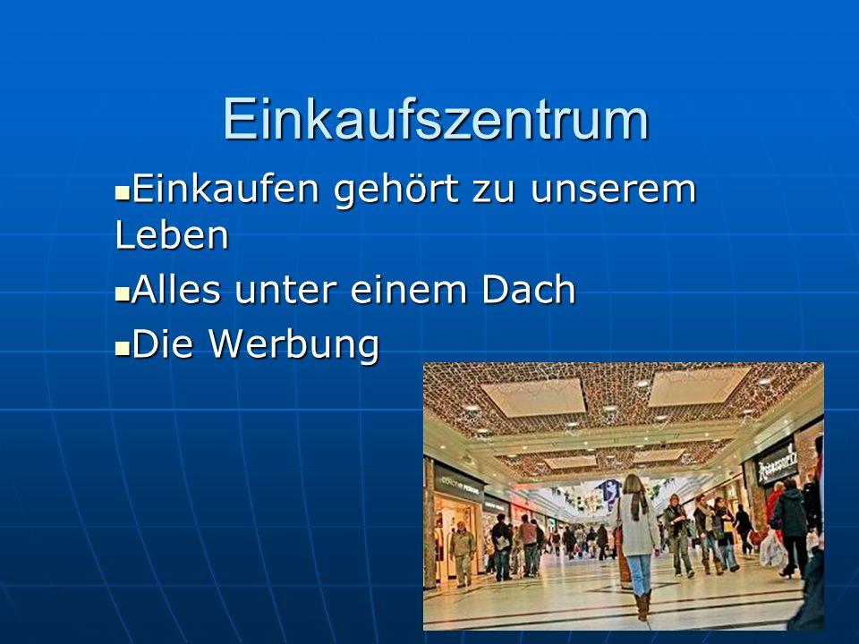 Einkaufen gehört zu unserem Leben Alles unter einem Dach Die Werbung