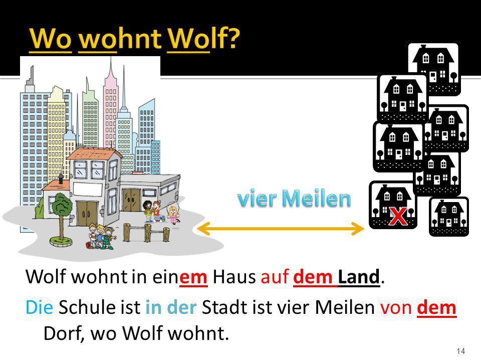 x Wo wohnt Wolf vier Meilen Wolf wohnt in einem Haus auf dem Land.