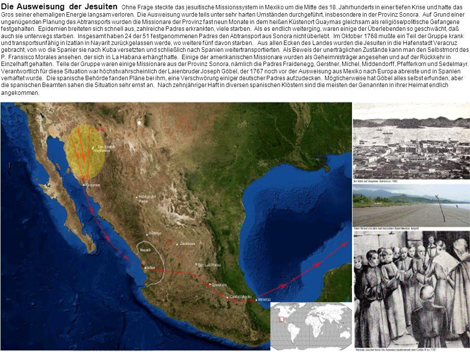 Die Ausweisung der Jesuiten Ohne Frage steckte das jesuitische Missionssystem in Mexiko um die Mitte des 18.