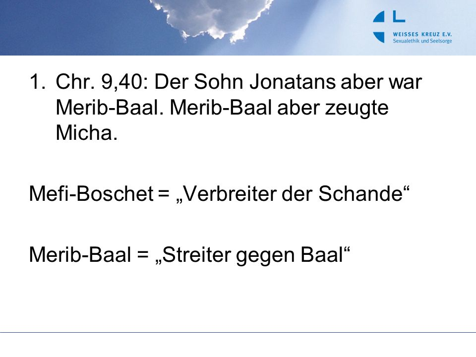 Chr. 9,40: Der Sohn Jonatans aber war Merib-Baal