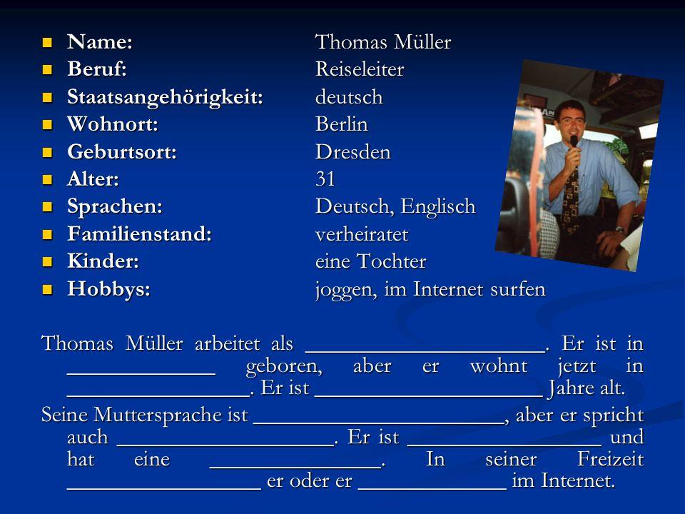 Name: Thomas Müller Beruf: Reiseleiter. Staatsangehörigkeit: deutsch. Wohnort: Berlin. Geburtsort: Dresden.