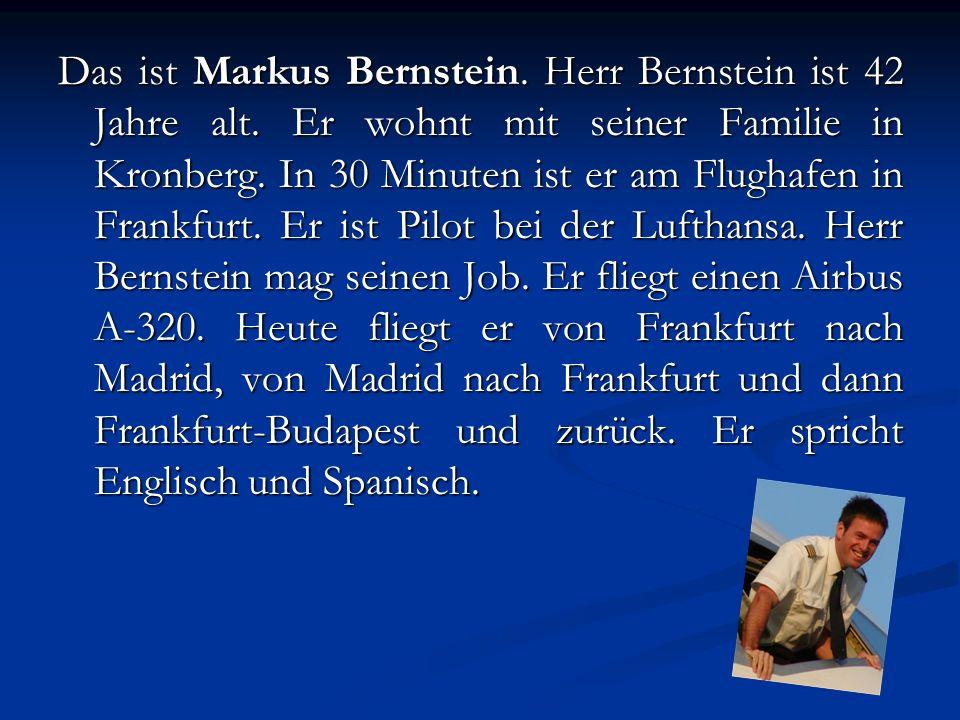 Das ist Markus Bernstein. Herr Bernstein ist 42 Jahre alt