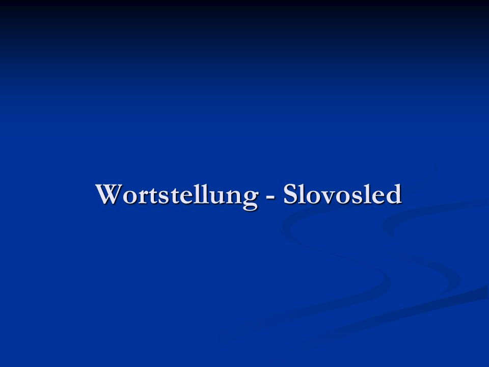 Wortstellung - Slovosled