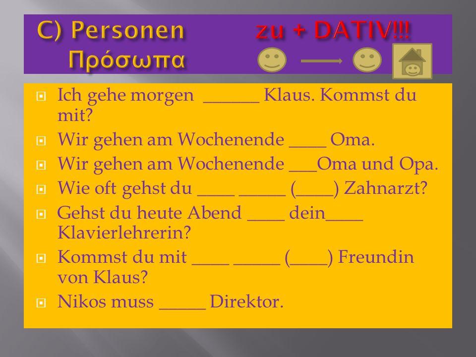C) Personen zu + DATIV!!! Πρόσωπα