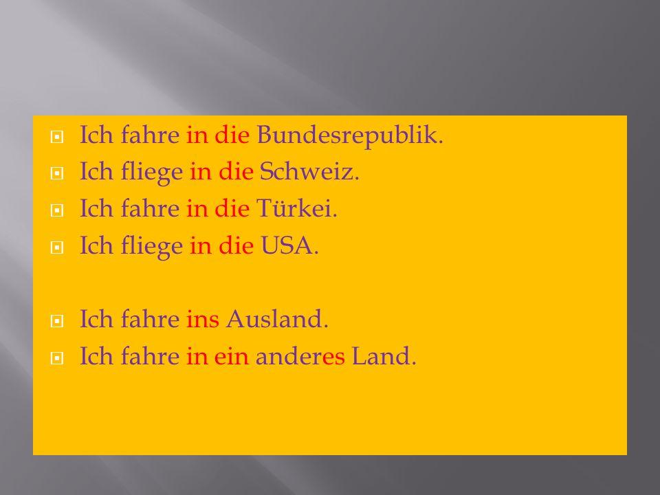 Ich fahre in die Bundesrepublik.