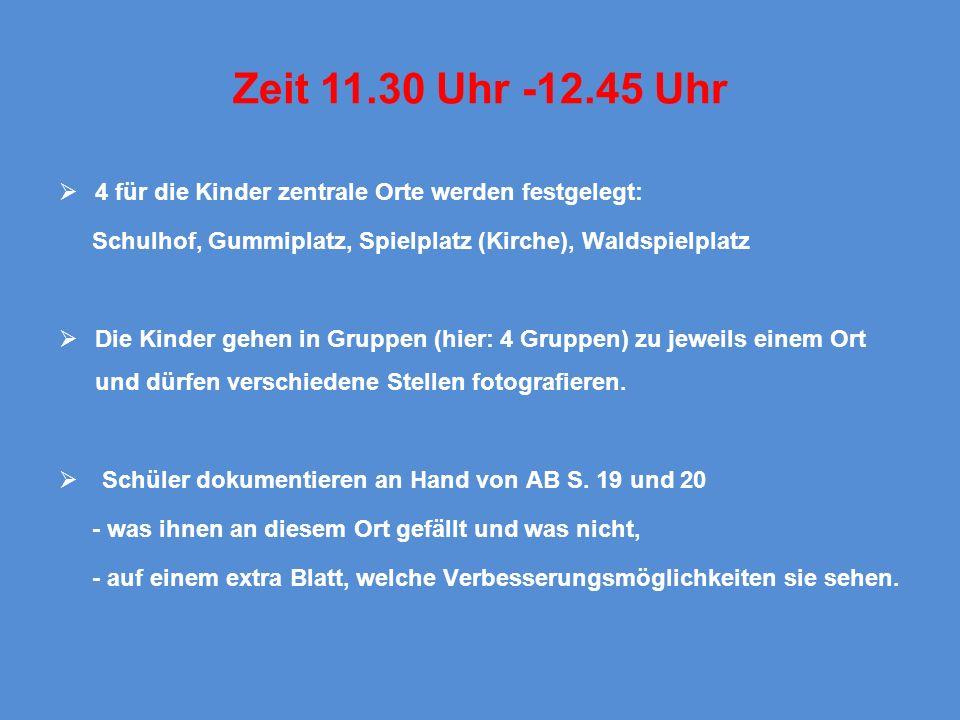 Zeit 11.30 Uhr -12.45 Uhr 4 für die Kinder zentrale Orte werden festgelegt: Schulhof, Gummiplatz, Spielplatz (Kirche), Waldspielplatz.