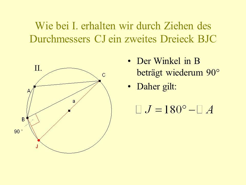 Wie bei I. erhalten wir durch Ziehen des Durchmessers CJ ein zweites Dreieck BJC