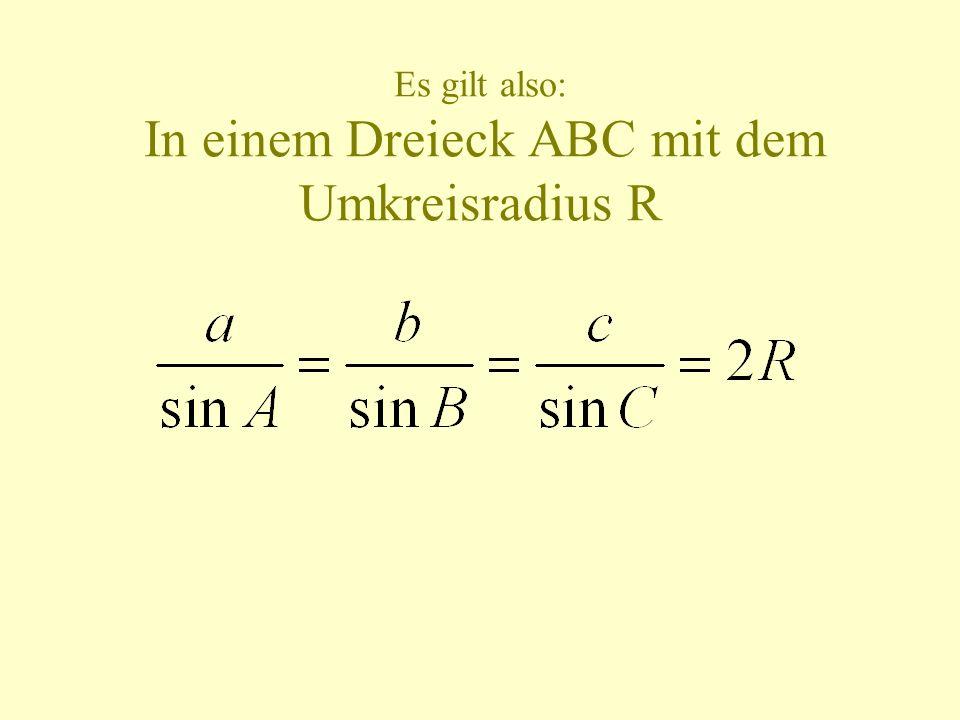 Es gilt also: In einem Dreieck ABC mit dem Umkreisradius R
