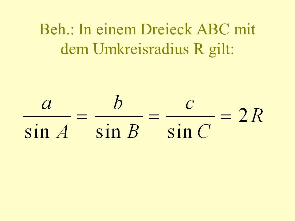 Beh.: In einem Dreieck ABC mit dem Umkreisradius R gilt: