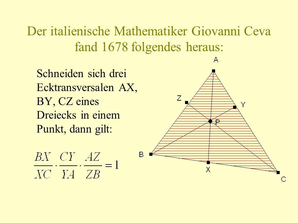 Der italienische Mathematiker Giovanni Ceva fand 1678 folgendes heraus: