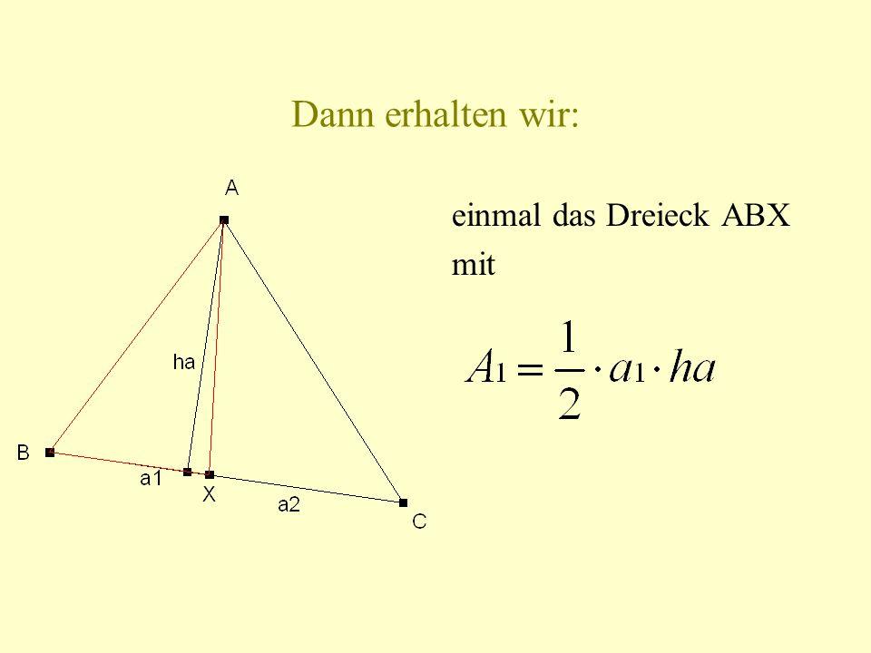 Dann erhalten wir: einmal das Dreieck ABX mit