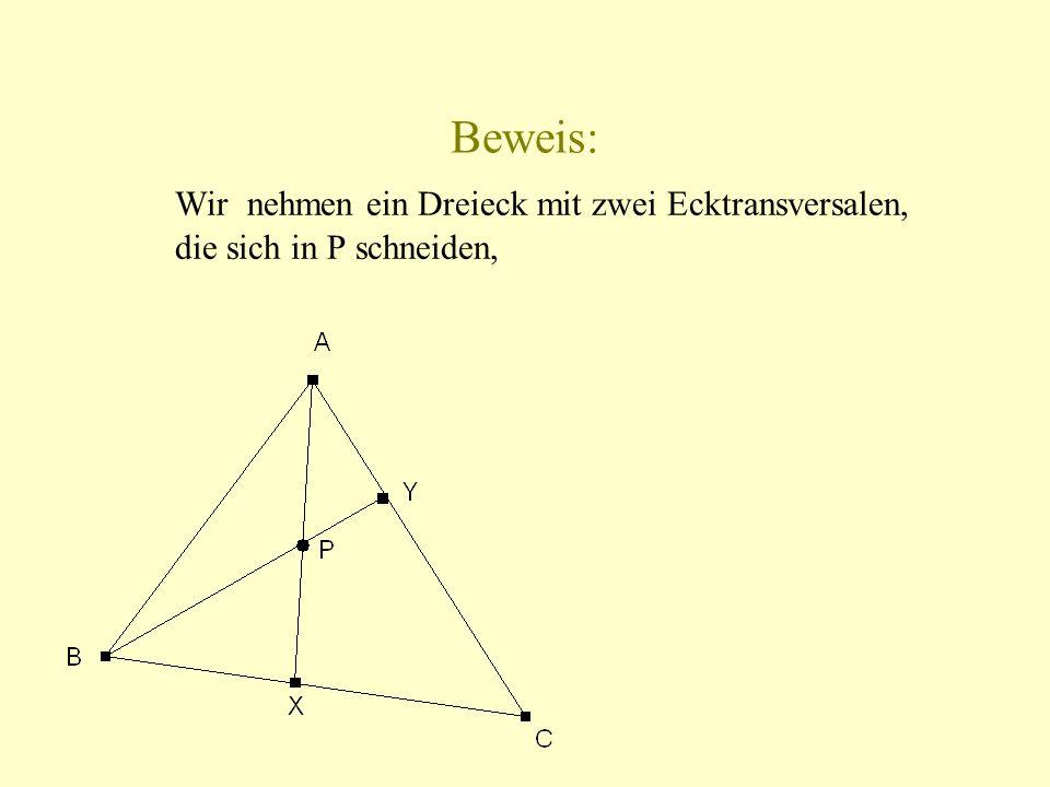 Beweis: Wir nehmen ein Dreieck mit zwei Ecktransversalen, die sich in P schneiden,