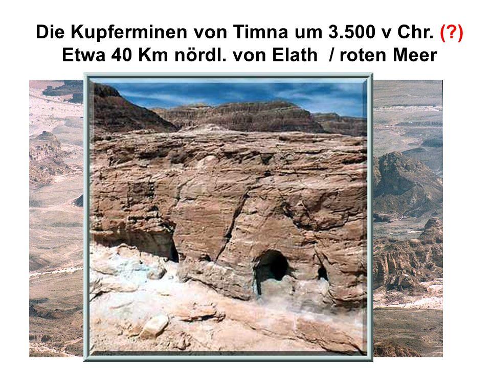 Die Kupferminen von Timna um 3. 500 v Chr. (. ) Etwa 40 Km nördl