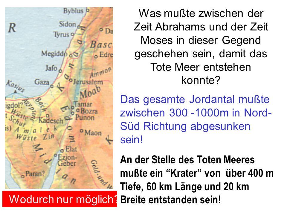 Was mußte zwischen der Zeit Abrahams und der Zeit Moses in dieser Gegend geschehen sein, damit das Tote Meer entstehen konnte