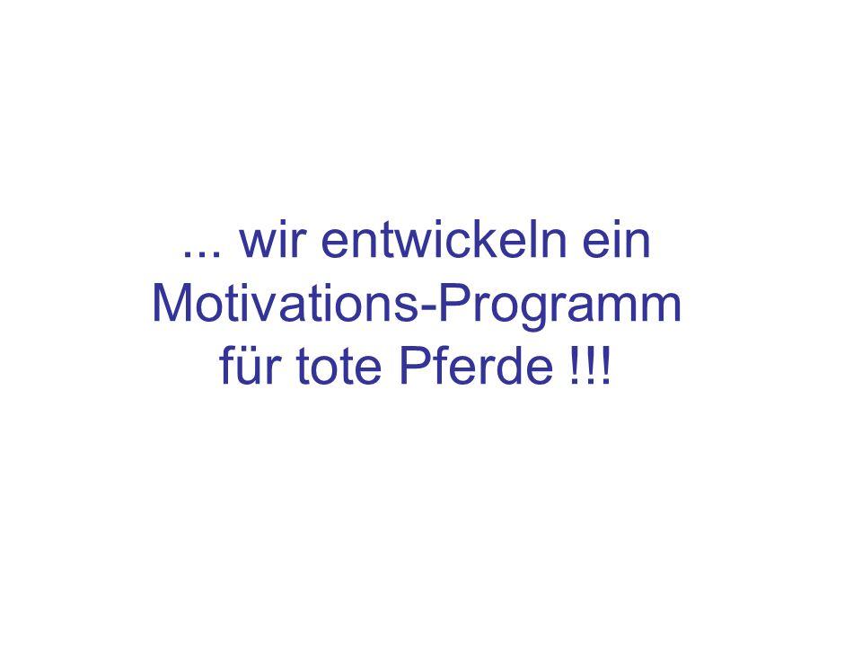 ... wir entwickeln ein Motivations-Programm für tote Pferde !!!