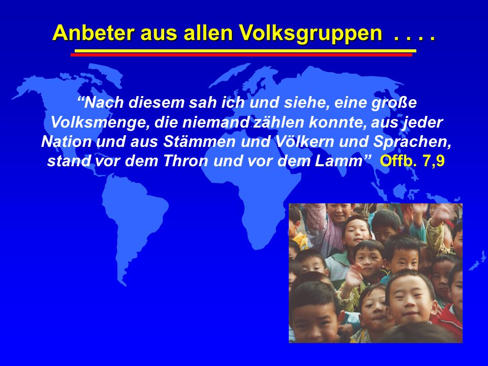 Anbeter aus allen Volksgruppen . . . .