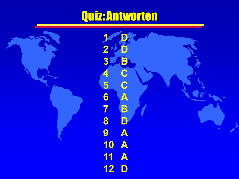 Quiz: Antworten 1 D 2 D B C 5 C 6 A 7 B 8 D 9 A 10 A 11 A 12 D