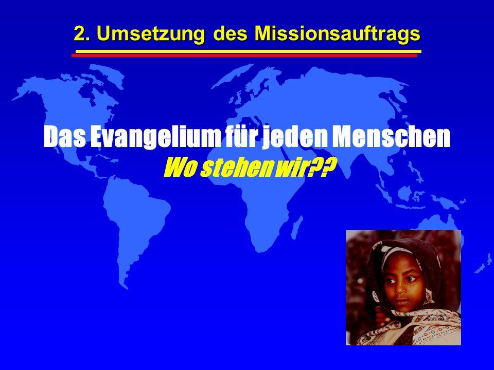 2. Umsetzung des Missionsauftrags Das Evangelium für jeden Menschen