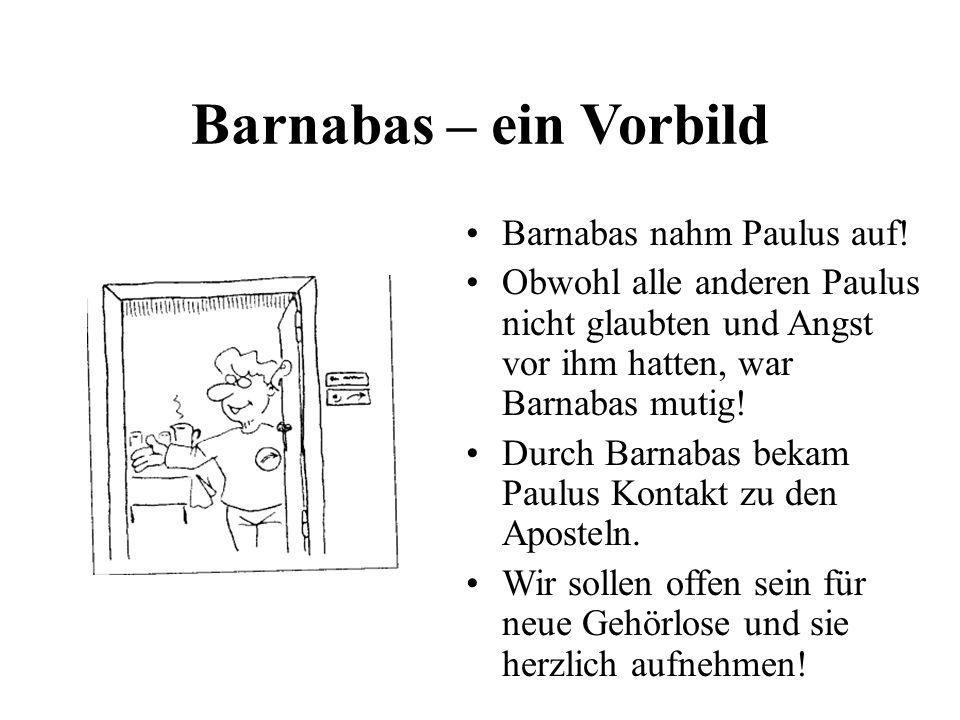 Barnabas – ein Vorbild Barnabas nahm Paulus auf!
