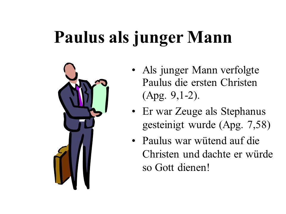 Paulus als junger Mann Als junger Mann verfolgte Paulus die ersten Christen (Apg. 9,1-2). Er war Zeuge als Stephanus gesteinigt wurde (Apg. 7,58)