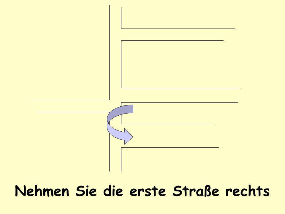 Nehmen Sie die erste Straße rechts