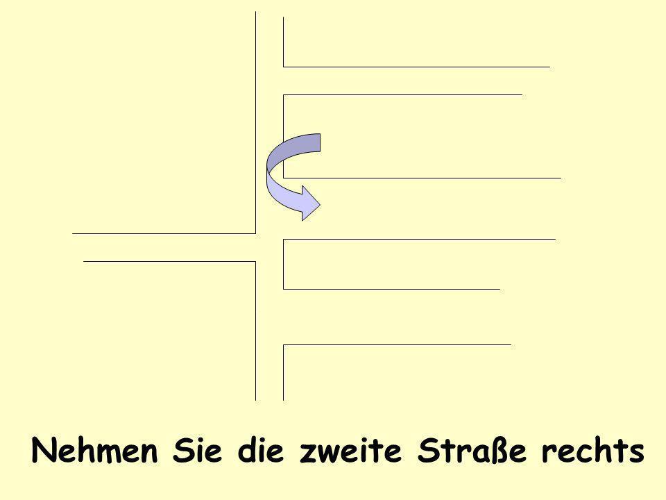Nehmen Sie die zweite Straße rechts