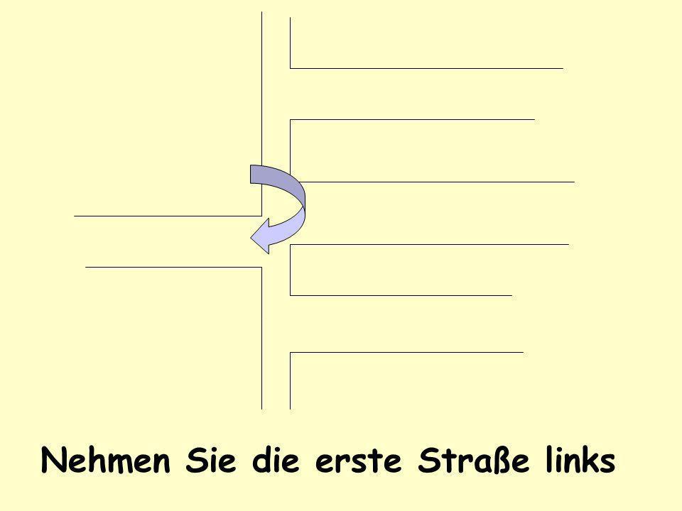 Nehmen Sie die erste Straße links
