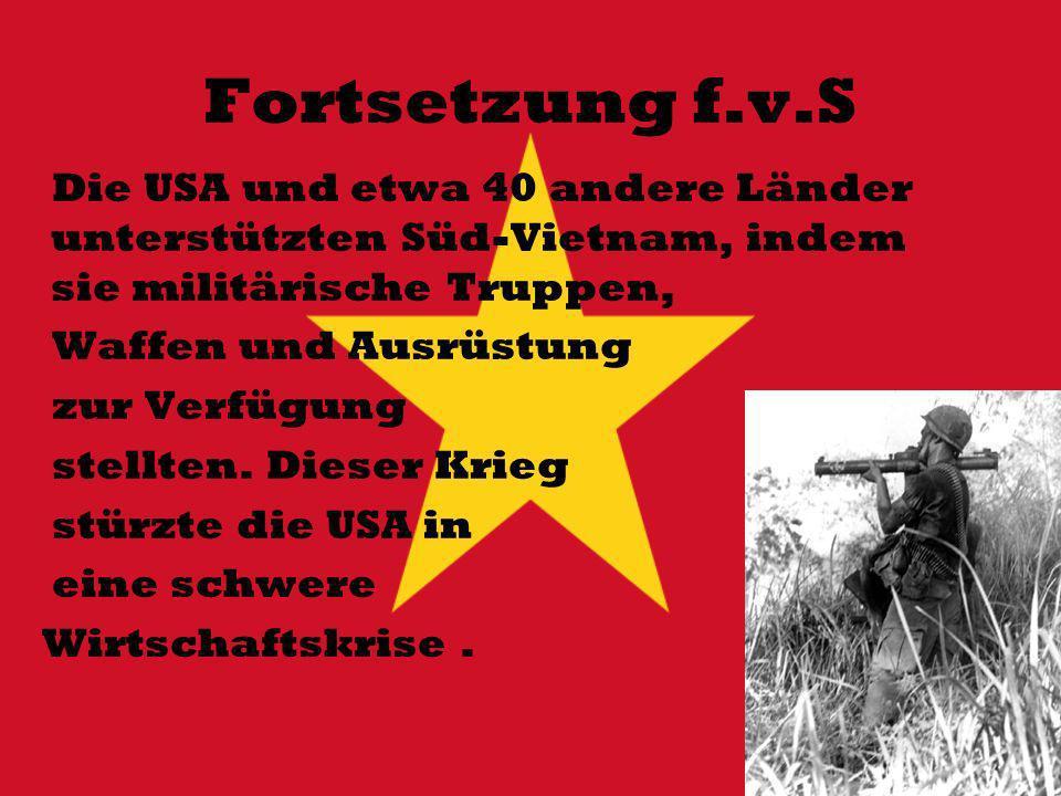 Fortsetzung f.v.S Die USA und etwa 40 andere Länder unterstützten Süd-Vietnam, indem sie militärische Truppen,