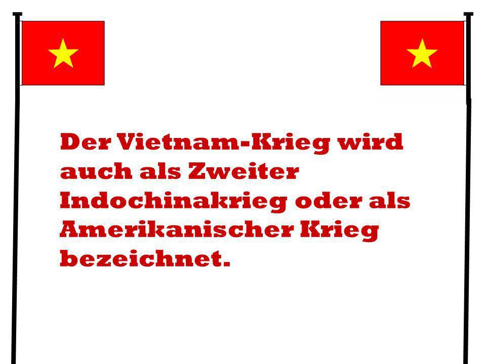 Der Vietnam-Krieg wird auch als Zweiter Indochinakrieg oder als Amerikanischer Krieg bezeichnet.