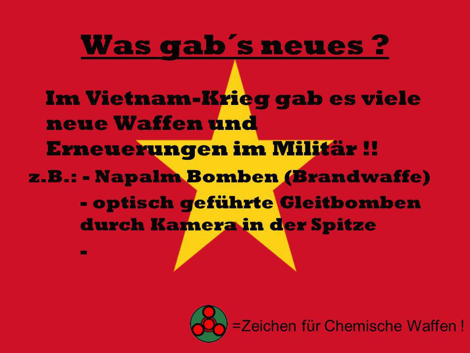 Was gab´s neues Im Vietnam-Krieg gab es viele neue Waffen und Erneuerungen im Militär !! z.B.: - Napalm Bomben (Brandwaffe)